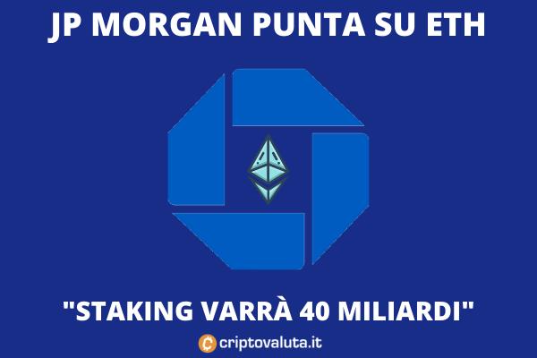 Staking Ethereum - Per JPM varrà 40 miliardi